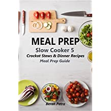 Meal Prep - Slow Cooker 5: Crockpot Stews & Dinner Recipes - Meal Prep Guide (English Edition)
