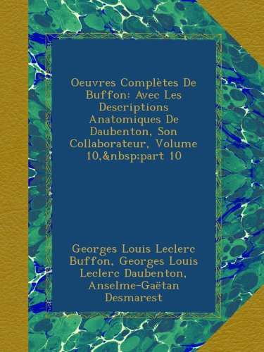 Oeuvres Complètes De Buffon: Avec Les Descriptions Anatomiques De Daubenton, Son Collaborateur, Volume 10,part 10