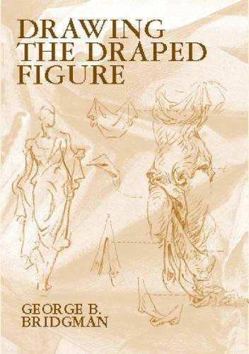 Drawing the Draped Figure (Dover Anatomy for Artists) por George B. Bridgman