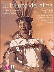 El bejuco del alma: Los medicos tradicionales de la Amazonia colombiana, sus plantas y sus rituales