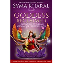 Goddess Reclaimed: 13 Initiations to Unleash Your Sacred Feminine Power (English Edition)