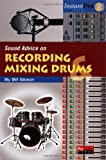 Sound Advice on Recording and Mixing Drums by Bill A. Gibson (2004-05-04)