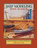 Ship Modeling from Scratch: Tips and Techniques for Building Without Kits