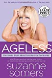 Ageless: The Naked Truth about Bioidentical Hormones (Random House Large Print)