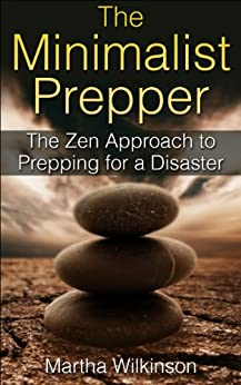 The Minimalist Prepper: The Zen Approach to Prepping for a Disaster (English Edition) par [Wilkinson, Martha]