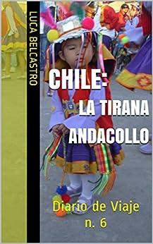 CHILE - LA TIRANA/ANDACOLLO: Diario de Viaje n. 6 (Diarios de Viaje de Luca Belcastro) de [Belcastro, Luca]