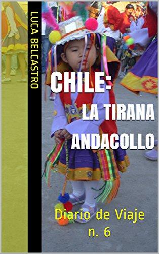 CHILE - LA TIRANA/ANDACOLLO: Diario de Viaje n. 6 (Diarios de Viaje de Luca Belcastro) por Luca Belcastro