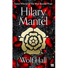 Wolf Hall: The Man Booker Prize Winner and Magnificent Best Selling Work of Historical Fiction (The Wolf Hall Trilogy, Book 1) (English Edition)