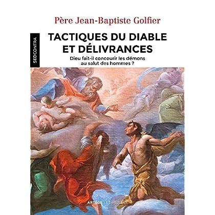 Tactiques du diable et délivrances: Dieu fait-il concourir les démons au salut des hommes ?