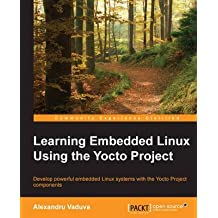 [(Learning Embedded Linux Using the Yocto Project)] [By (author) Alexandru Vaduva] published on (June, 2015)