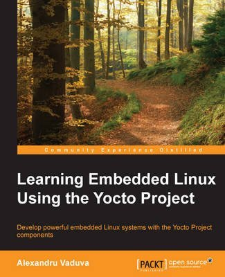 [(Learning Embedded Linux Using the Yocto Project)] [By (author) Alexandru Vaduva] published on (June, 2015) par Alexandru Vaduva