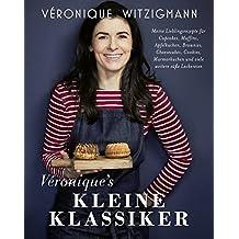 Véronique's kleine Klassiker - Meine Lieblingsrezepte für Cupcakes, Muffins, Apfelkuchen, Brownies, Cheesecakes, Cookies, Marmorkuchen und viele weitere süße Leckereien