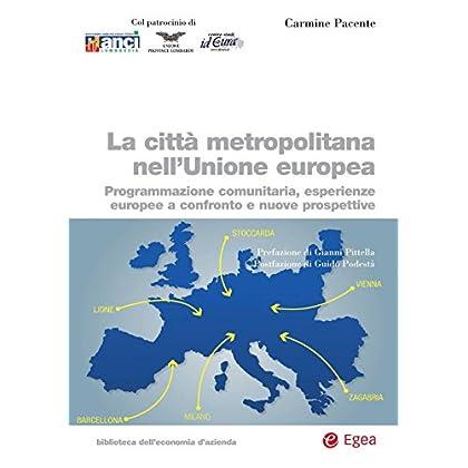 La Città Metropolitana Nell'unione Europea: Programmazione Comunitaria, Esperienze Europee A Confronto E Nuove Prospettive (Biblioteca Dell'economia D'azienda. Extra)