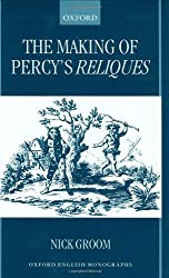 The Making of Percy's Reliques (Oxford English Monographs): Written by Nick Groom, 1999 Edition, Publisher: OUP Oxford [Hardcover]