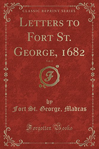Letters to Fort St. George, 1682, Vol. 2 (Classic Reprint)