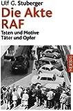 Die Akte RAF: Taten und Motive. Täter und Opfer