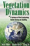 Vegetation Dynamics: A Synthesis of Plant Ecophysiology, Remote Sensing and Modelling - Derek Eamus, Alfredo Huete, Qiang Yu