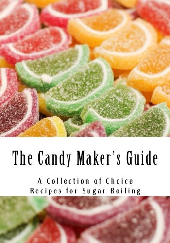 The Candy Maker's Guide: A Collection of Choice Recipes for Sugar Boiling Top Candy Dish