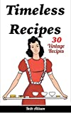 Timeless Recipes:  30 Vintage Recipes (Cookie Cookbook, Vintage Recipes, Pie Cookbook, Easy Cookie Recipes, Simple Cake Recipes)