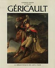 Géricault. Biographie, témoignages et documents, tome 1 par Germain Bazin