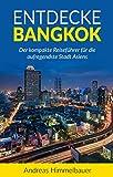 Entdecke Bangkok Reiseführer (2018) : Der kompakte Reiseführer für eine Bangkok und Thailand Reise