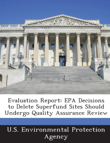 Evaluation Report: EPA Decisions to Delete Superfund Sites Should Undergo Quality Assurance Review