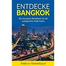 Entdecke Bangkok Reiseführer (2017) | Backpacking Thailand | Rucksackreise Thailand : Der kompakte Reiseführer für eine Thailand Reise | Backpacking Thailand | Rucksackreise Thailand | Bangkok Reise
