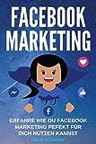 Facebook Marketing: Erfahre wie Du Facebook perfekt für Dich nutzen kannst. Wie Du damit Geld verdienst, Geld sparst, passives Einkommen aufbaust und finanziell frei wirst. Mehr Kunden.