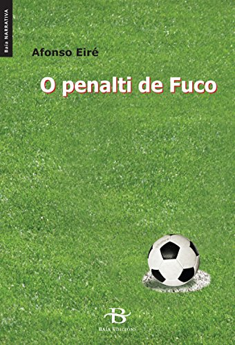 O penalti de Fuco (Baía Narrativa) (Galician Edition) por Afonso Eiré