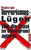 Terrorismus-Lügen: Wie die Stasi im Untergrund agierte - Regine Igel