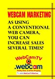 WebCam marketing: As using a conventional web camera, you can increase sales several times? (English Edition)