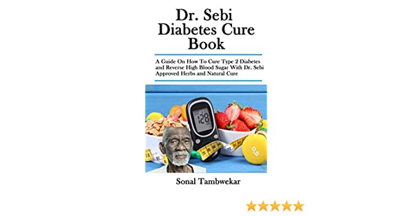 Dr. Sebi Diabetes Cure Book: A Guide On How To Cure Type 2 Diabetes and  Reverse High Blood Sugar With Dr. Sebi Approved Herbs and Natural Cure  eBook: Tambwekar, Sonal: Amazon.co.uk: Kindle