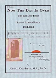 Now the Day is Over: Life and Times of Sabine Baring-Gould 1834-1924