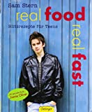 Real Food Real Fast: Blitzrezepte für Teens - Sam Stern