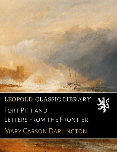 Fort Pitt and Letters from the Frontier por Mary Carson Darlington