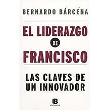 Liderazgo De Francisco, El. Las Claves De Un Innovador