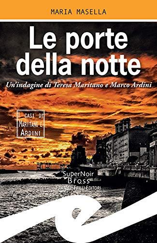 Le porte della notte: Un'indagine di Teresa Maritano e Marco Ardini di [Maria Masella]