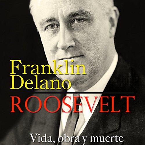 Franklin Delano Roosevelt [Spanish Edition]  Audiolibri