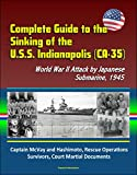 Complete Guide to the Sinking of the U.S.S. Indianapolis (CA-35), World War II Attack by Japanese Submarine, 1945, Captain McVay and Hashimoto, Rescue ... Court Martial Documents (English Edition)