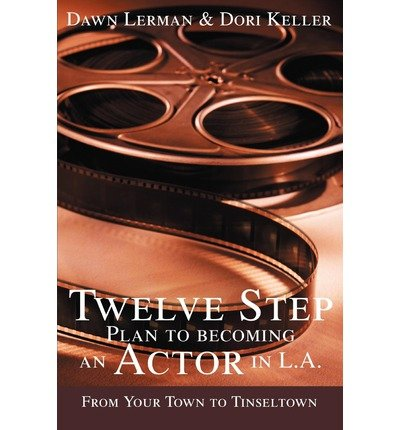 [(Twelve Step Plan to Becoming an Actor in L.A.New 2004 Edition)] [Author: Dawn Lerman] published on (January, 2005)