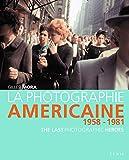 La Photographie américaine . (1958-1981)
