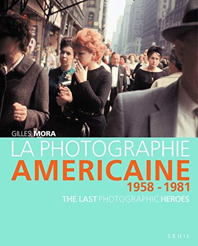 La Photographie américaine . (1958-1981) par Gilles Mora