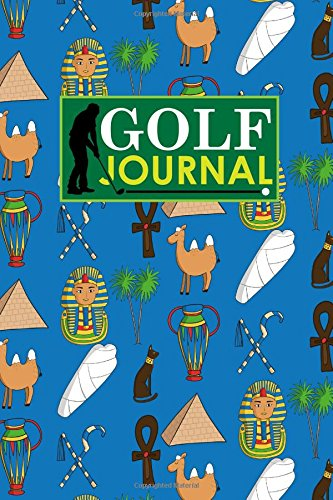 Golf Journal: Golf Book Score, Golf Score Journal, Golf Course Yardage Books, Golf Yardage Notebook, Cute Ancient Egypt Pyramids Cover: Volume 14 (Golf Journals) por Rogue Plus Publishing