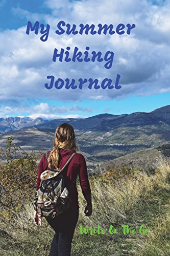 My Summer Hiking Journal: Good Days Start With Love and Gratitude. Treasure your good moments in   your life and keep them as a beautiful gems which never fade away. Write on   the go -