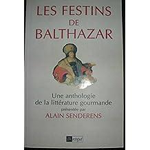 LES FESTINS DE BALTHAZAR. Une anthologie de la littérature gourmande
