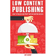 Low Content Publishing: How To Publish and Profit With No Writing Needed (English Edition)