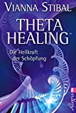 Theta Healing: Die Heilkraft der Schöpfung - Vianna Stibal