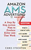 Amazon AMS Advertising for Authors: A Step By Step Action Plan to Produce Killer Ads That Work with a $20 Budget (English Edition)