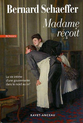 Madame reoit : La vie intime d'une gouvernante dans le Nord au XIXe sicle