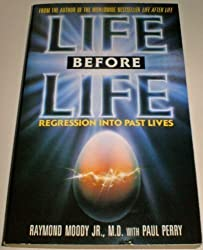 Life Before Life: Regression into Past Lives by Raymond A. Moody (1991-11-08)
